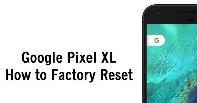How To Factory Reset Google Pixel and Pixel XL Phone?