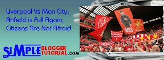 Liverpool Vs Man City: Anfield is Full Again, Citizens Are Not Afraid