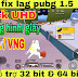Hướng dẫn fix lag pubg 1.5