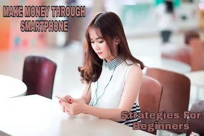 MAKE MONEY THROUGH SMARTPHONE