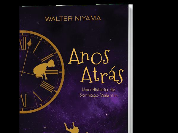 """[SEMANA DO AUTOR] Conhecendo """"Anos Atrás – Uma História de Santiago Valentim"""", livro do autor Walter Niyama"""