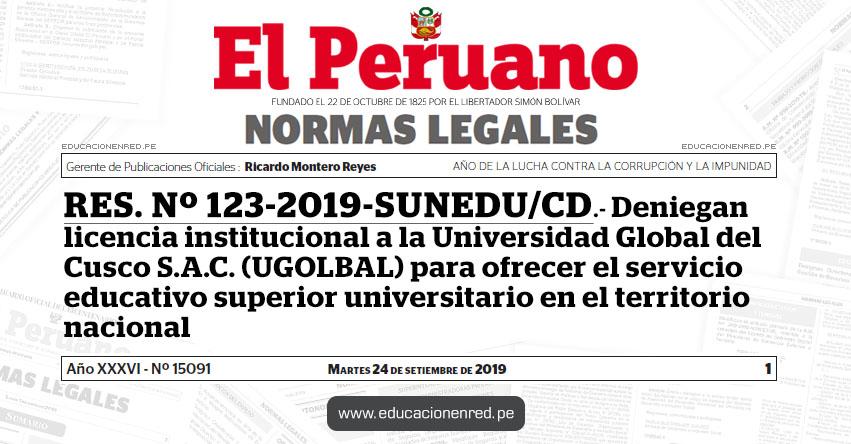 RES. Nº 123-2019-SUNEDU/CD - Deniegan licencia institucional a la Universidad Global del Cusco S.A.C. (UGLOBAL) para ofrecer el servicio educativo superior universitario en el territorio nacional