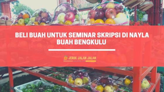 Beli Buah Untuk Seminar Skripsi di Nayla Buah Bengkulu
