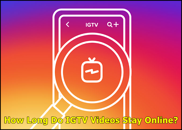 How Long Do IGTV Videos Stay Online?