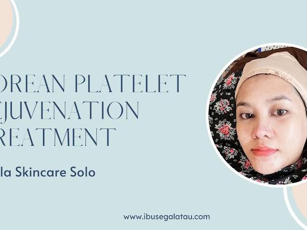 Review Treatment Korean Platelet Rejuvenation di Ella Skincare Solo