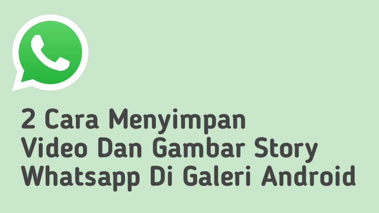 2 Cara Menyimpan Video Dan Gambar Story Whatsapp Di Galeri Android Blog Dimas