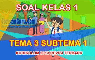 Soal Tematik Kelas 1 Tema 3 Subtema 1 Kegiatan Pagi Hari Kurikulum 2013 Revisi Terbaru