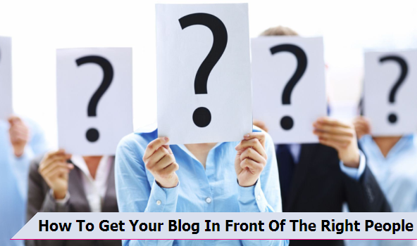 How To Get Your Blog In Front Of The Right People