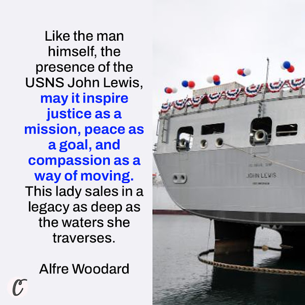 Like the man himself, the presence of the USNS John Lewis, may it inspire justice as a mission, peace as a goal, and compassion as a way of moving. This lady sales [sic] in a legacy as deep as the waters she traverses. — actress and activist Alfre Woodard