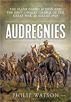 Audregnies: The Flank Guard Action and the First Cavalry Charge of the Great War, 24 August 1914