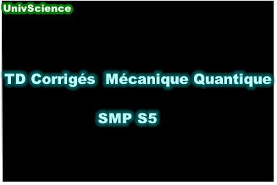 TD Corrigés Mécanique Quantique SMP S5 PDF.