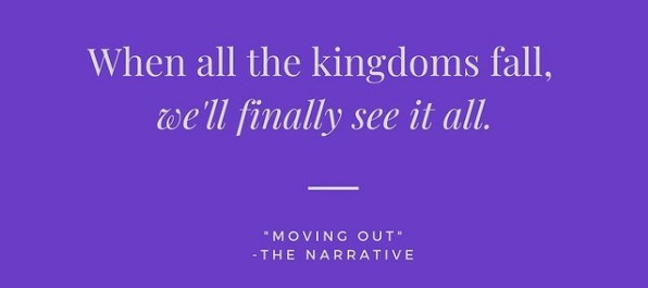 Purple background image with text 'When all the kingdoms fall, we will finally see it all' The Narrative Moving Out