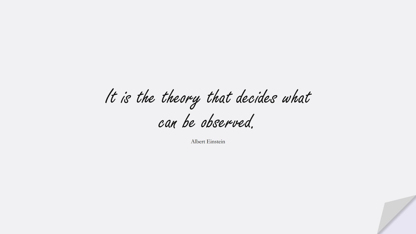 It is the theory that decides what can be observed. (Albert Einstein);  #AlbertEnsteinQuotes