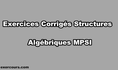 Exercices Corrigés Structures Algébriques MPSI
