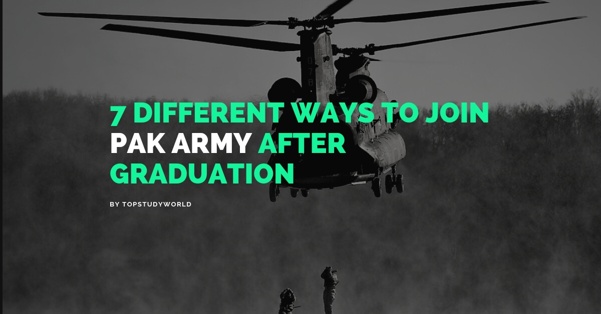 7 Different Ways to Join Pakistan Army After Graduation   Top Study