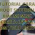 Sudah Ditemukan kah Cara Root SuperSU + Custom TWRP untuk Xiaomi Mi5c Surge S1 Ini? Sudah Donk! Ini Tutorial Lengkapnya