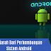 Sejarah Dari Perkembangan Sistem Android Perlu Anda Ketahui