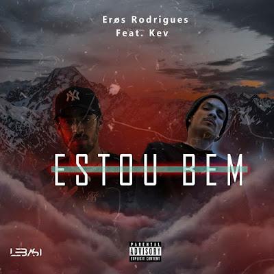 Eros Rodrigues - Estou Bem (feat. Kev) [Download]  2021