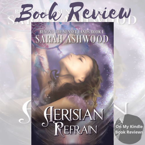 Charity Rowell's review of AERISIAN REFRAIN by Sarah Ashwood for On My Kindle BR