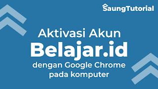 Tutorial Aktivasi Akun Belajar.id dengan Google Chrome di Desktop