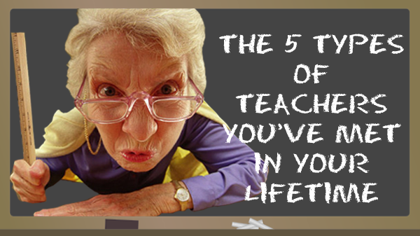 5 types of teachers you've met in your lifetime