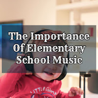 The Importance Of Elementary School Music
