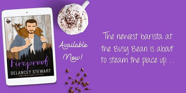 The newest barista at the Busy Bean is about to steam the place up... Fireproof by Delancey Stewart. Available Now!
