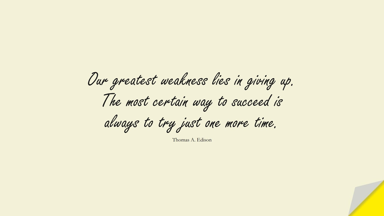Our greatest weakness lies in giving up. The most certain way to succeed is always to try just one more time. (Thomas A. Edison);  #MotivationalQuotes