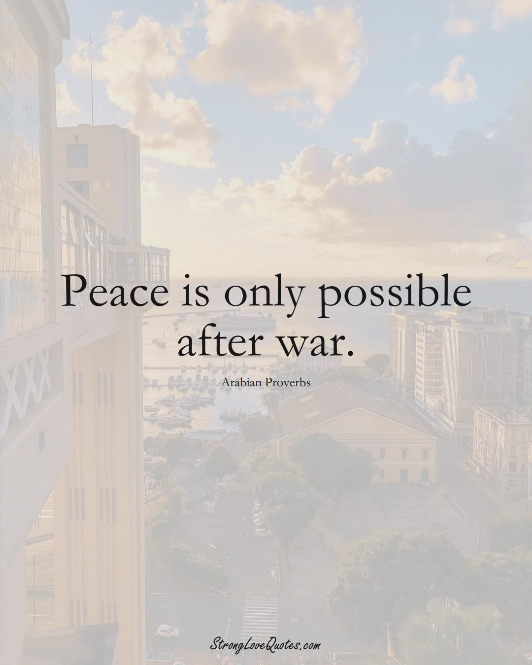 Peace is only possible after war. (Arabian Sayings);  #aVarietyofCulturesSayings