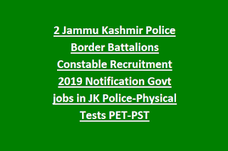 2 Jammu Kashmir Police Border Battalions Constable Recruitment 2019 Notification Govt jobs in JK Police-Physical Tests PET-PST