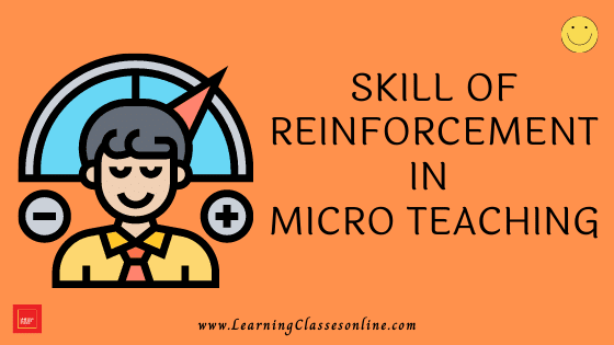 What Is Reinforcement Skill: Meaning And Components Of Skill Of Reinforcement And How To Use In Microteaching | Micro Teaching Skill of Reinforcement
