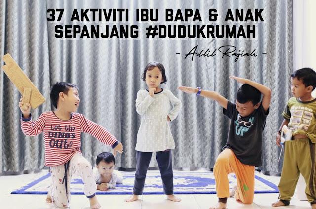 37 Aktiviti Ibu Bapa & Anak Sepanjang Duduk di Rumah