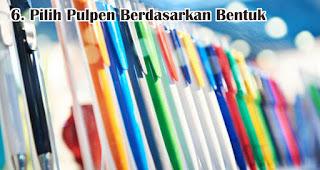 Pilih Pulpen Berdasarkan Bentuk merupakan tips memilih pulpen untuk berbagai keperluan