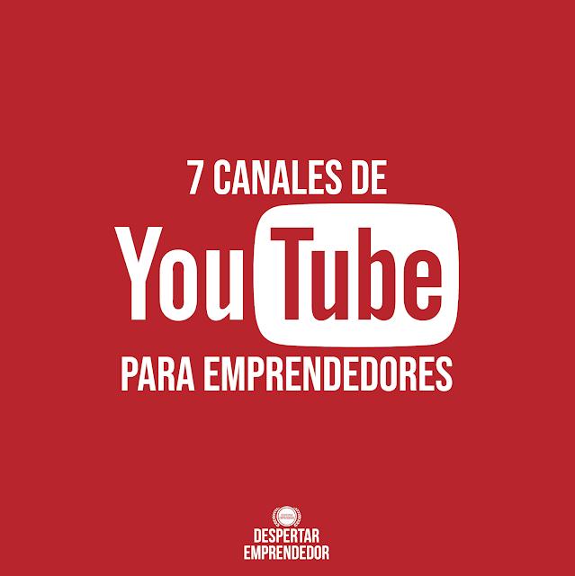 7 Canales de YouTube Para Emprendedores