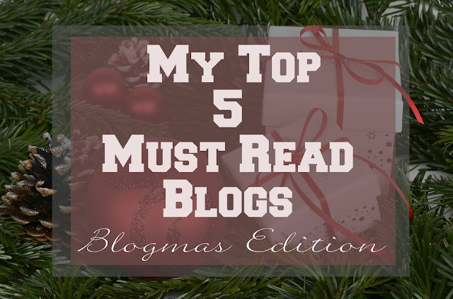 My Top 5 Must Read Blogs - Blogmas Edition