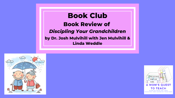 text: Book Club: Book Review of Discipling Your Grandchildren by Dr. Josh Mulvihill with Jen Mulvihill & Linda Weddle; logo of A Mom's Quest to Teach; clip art of grandparents