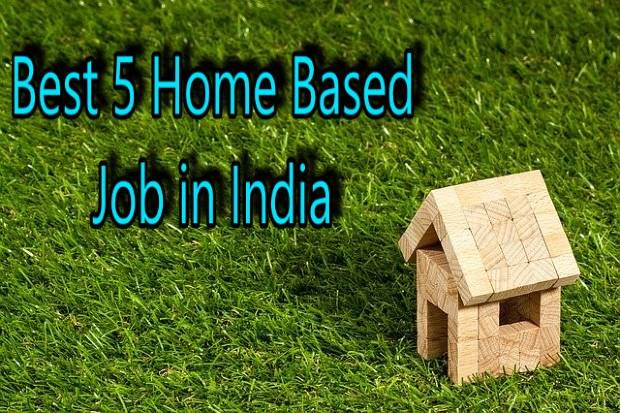 Best 5 Home Based Job in India