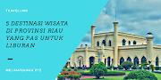 5 Destinasi Wisata Di Provinsi Riau yang Pas Untuk Liburan