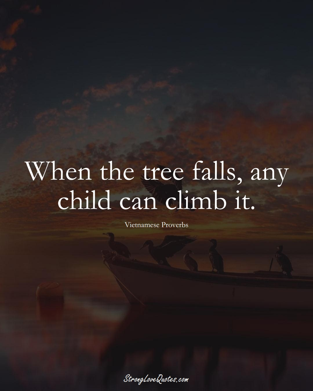 When the tree falls, any child can climb it. (Vietnamese Sayings);  #AsianSayings