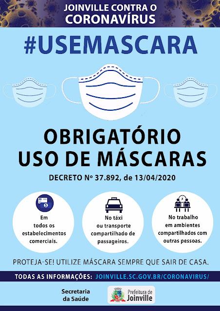 Joinville contra o coronavirus. Decreto nº 37892, de 13/04/2020, obrigatório o uso de máscara, em todos os estabelecimentos comerciais, no táxi ou transporte compartilhado por passageiros, no trabalho em ambientes compartilhados com outras pessoas. Proteja-se! Utilize máscara sempre que sair de casa. Informações: www.joinville.sc.gov.br/coronavirus