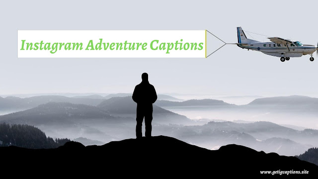 Adventure Captions,Instagram Adventure Captions,Adventure Captions For Instagram
