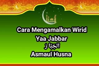 Cara Mengamalkan Wirid Asmaul Husna Ya Jabbar Serta Kahsiatnya