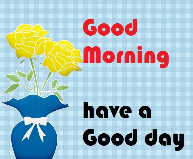 Good Morning have a Good day yellow rose image