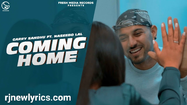 Coming Home Lyrics | Garry Sandhu ft. Naseebo Lal latest Punjabi song 2020