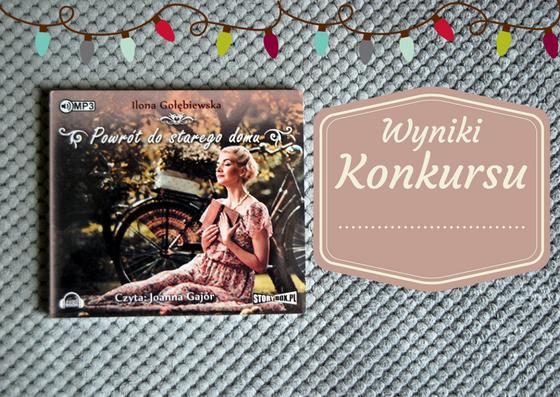 """WYNIKI KONKURSU """"Powrót do starego domu"""" Ilona Gołębiewska - audiobook"""