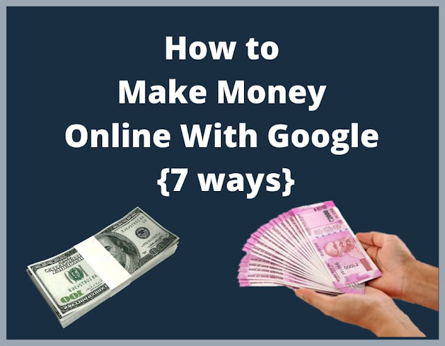How to Make Money Online With Google {7 ways}