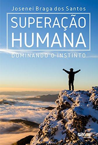Superação humana dominando o instinto Josenei Braga dos Santos