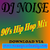 Dj Noise - 90's Hip Hop Mix  | Download