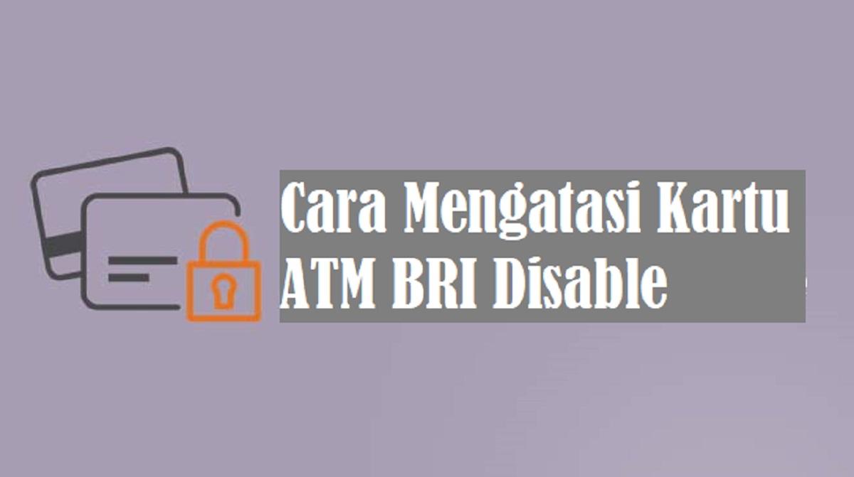 Cara Mengatasi Kartu ATM BRI Disable