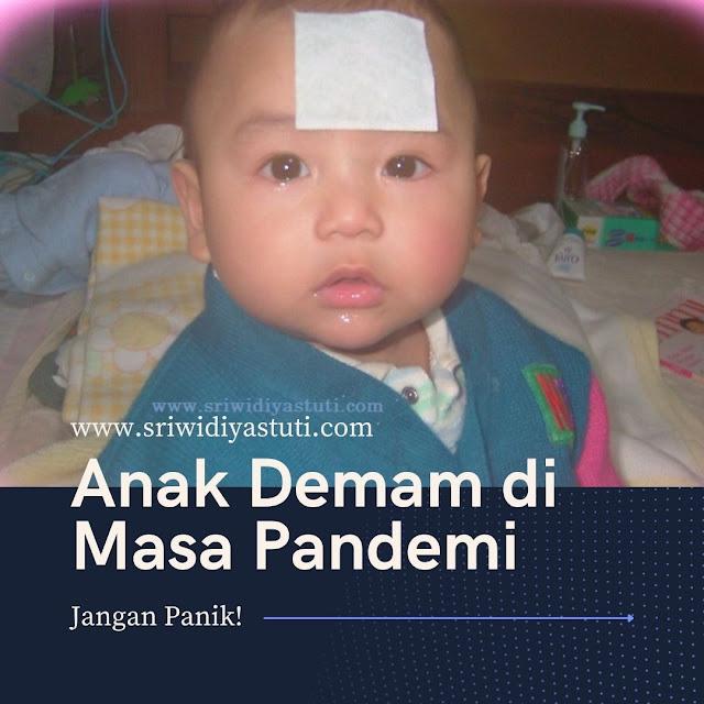 Anak demam di masa pandemi jangan panik